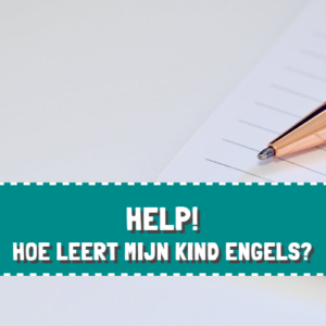 Training voor ouders – Help! Hoe leert mijn kind Engels?