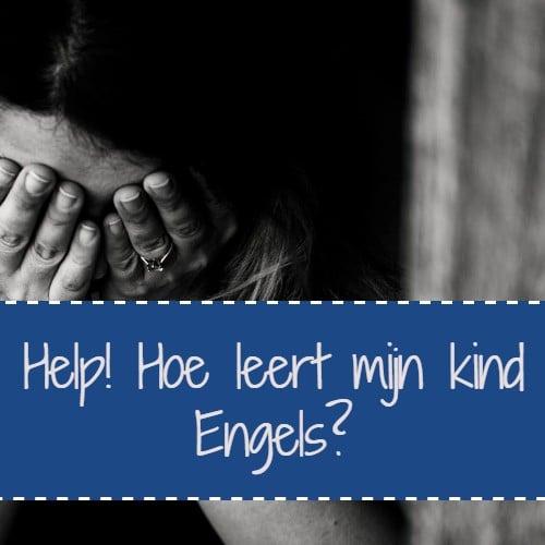 Help! Hoe leert mijn kind Engels