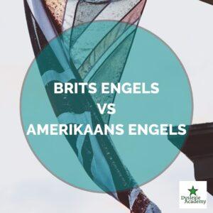 Brits Engels en Amerikaans Engels – De verschillen